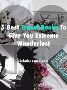 Nishu Hossain, 5 Best Travel Books To Give You Extreme Wanderlust, Best Travel Books